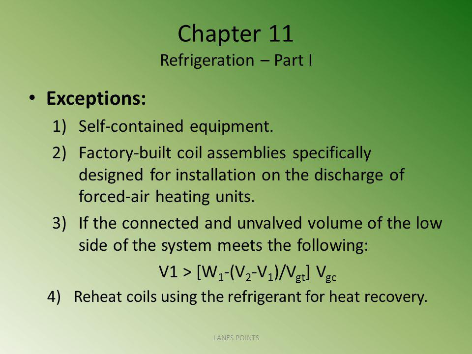 Chapter 11 Refrigeration – Part I Exceptions: 1)Self-contained equipment. 2)Factory-built coil assemblies specifically designed for installation on th