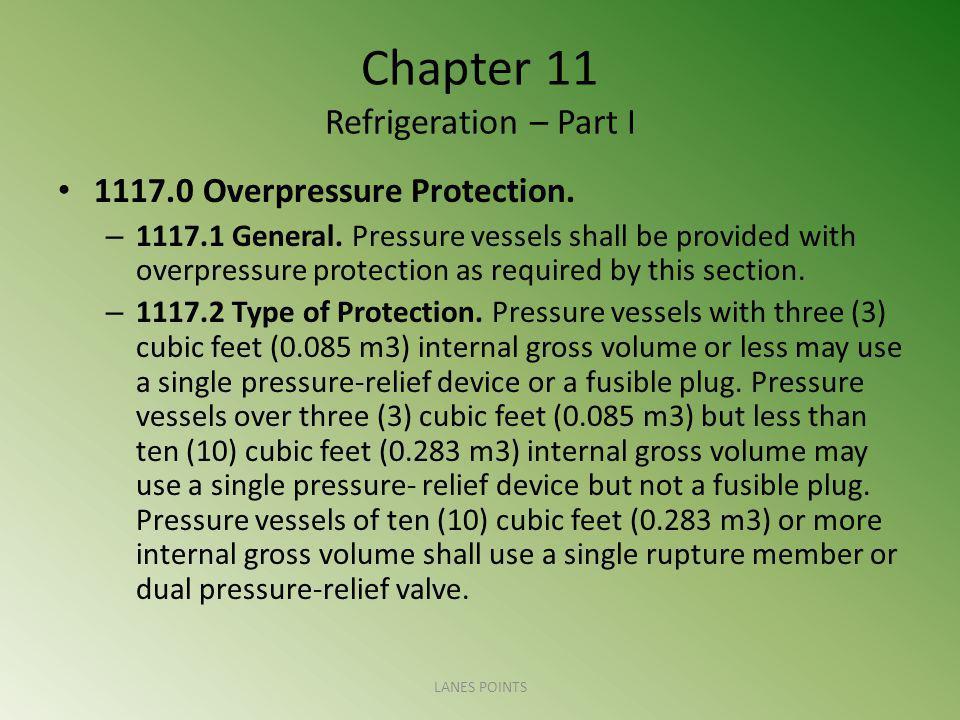 Chapter 11 Refrigeration – Part I 1117.0 Overpressure Protection. – 1117.1 General. Pressure vessels shall be provided with overpressure protection as