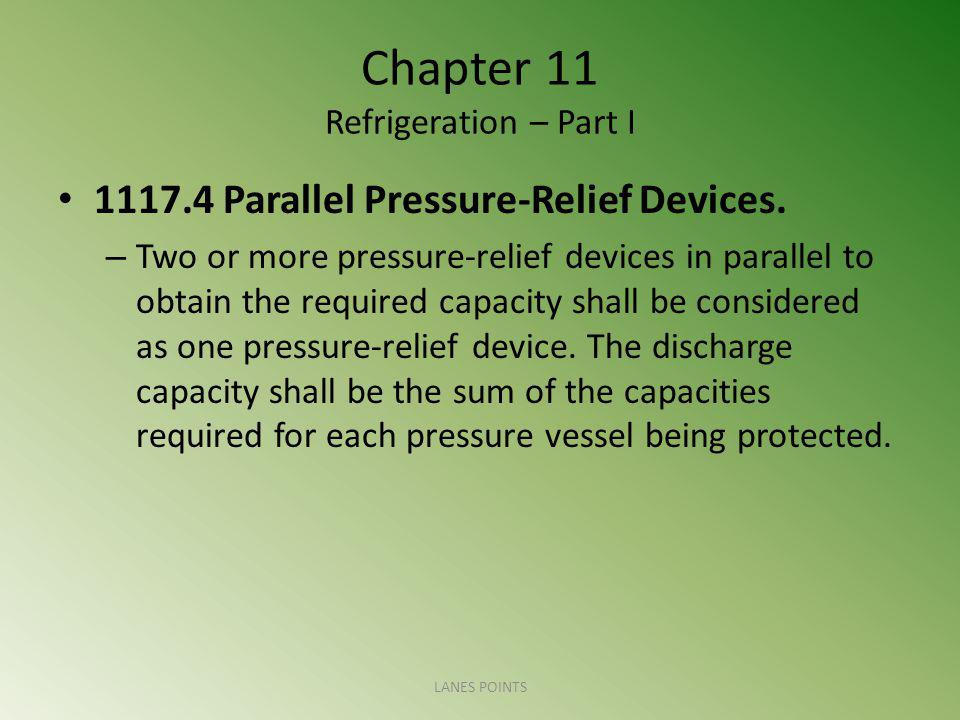 Chapter 11 Refrigeration – Part I 1117.4 Parallel Pressure-Relief Devices. – Two or more pressure-relief devices in parallel to obtain the required ca