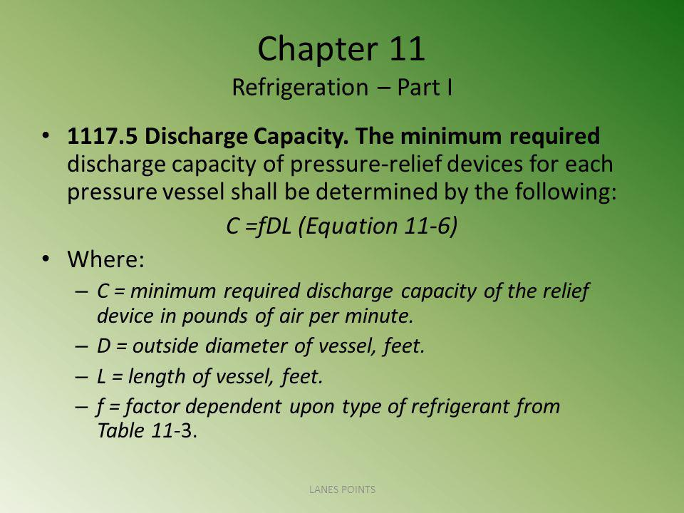 Chapter 11 Refrigeration – Part I 1117.5 Discharge Capacity. The minimum required discharge capacity of pressure-relief devices for each pressure vess