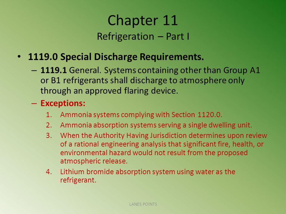 Chapter 11 Refrigeration – Part I 1119.0 Special Discharge Requirements. – 1119.1 General. Systems containing other than Group A1 or B1 refrigerants s