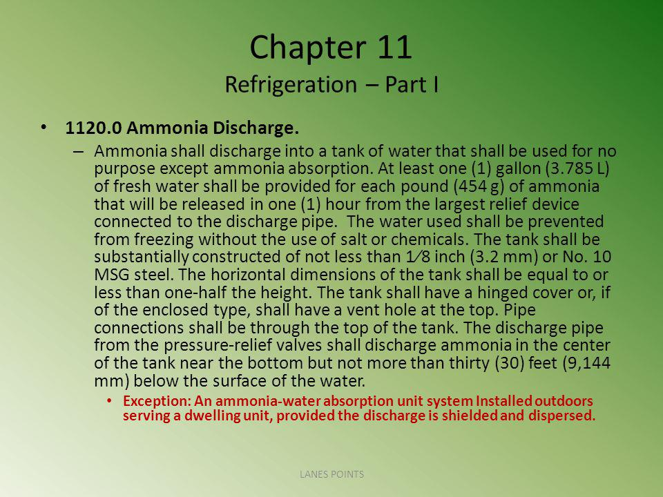 Chapter 11 Refrigeration – Part I 1120.0 Ammonia Discharge. – Ammonia shall discharge into a tank of water that shall be used for no purpose except am