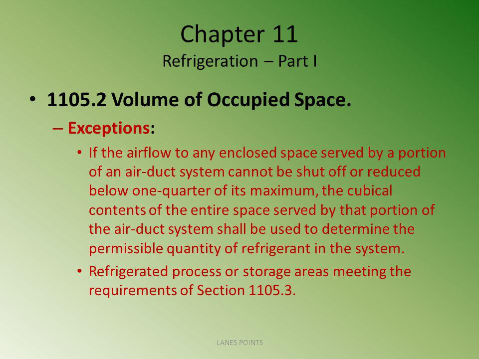 Chapter 11 Refrigeration – Part I 1105.2 Volume of Occupied Space. – Exceptions: If the airflow to any enclosed space served by a portion of an air-du