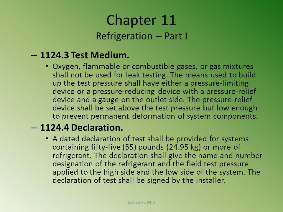Chapter 11 Refrigeration – Part I – 1124.3 Test Medium. Oxygen, flammable or combustible gases, or gas mixtures shall not be used for leak testing. Th