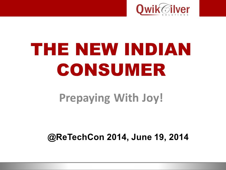 THE NEW INDIAN CONSUMER Prepaying With Joy! @ReTechCon 2014, June 19, 2014
