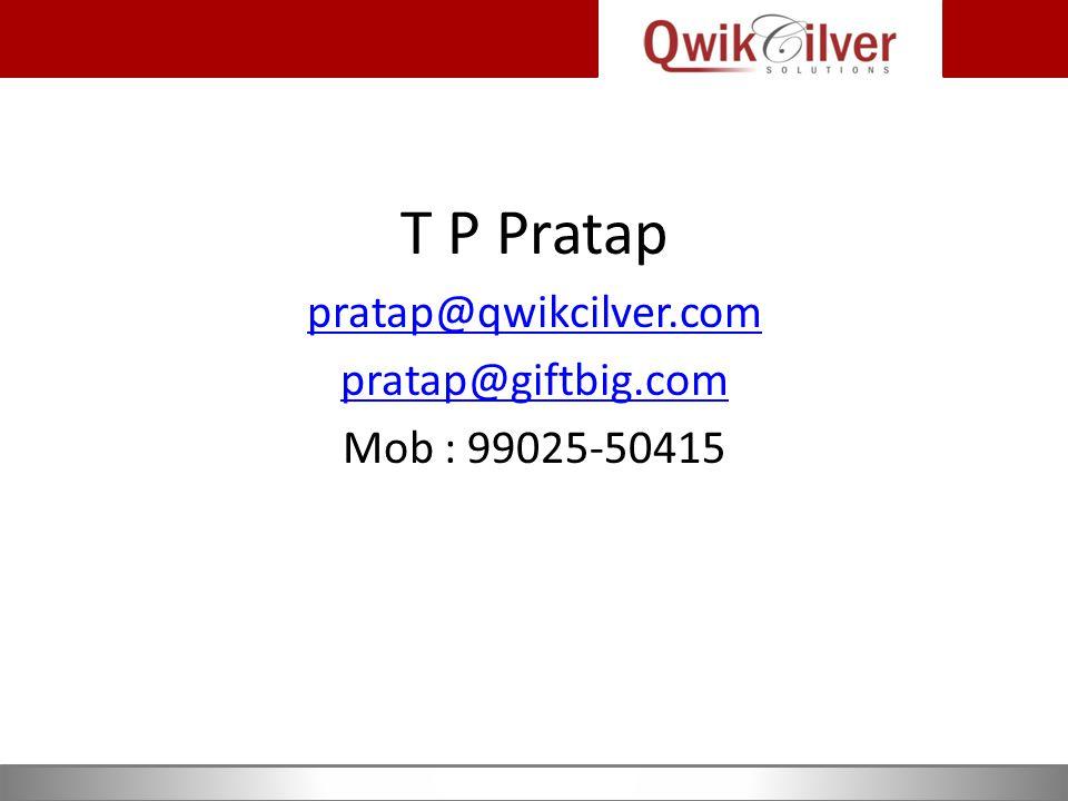 T P Pratap pratap@qwikcilver.com pratap@giftbig.com Mob : 99025-50415