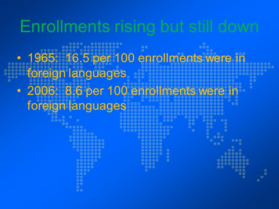 Only 6.1% of college graduates whose first major is foreign languages…attain a doctoral degree; Most students studying abroad do not major in…languages But they can be drawn to courses where they continue to develop their language skills and enrich cultural knowledge New Structures, MLA