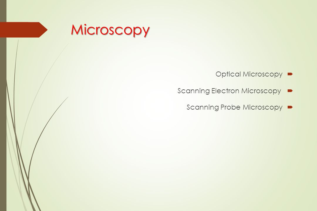Microscopy  Optical Microscopy  Scanning Electron Microscopy  Scanning Probe Microscopy
