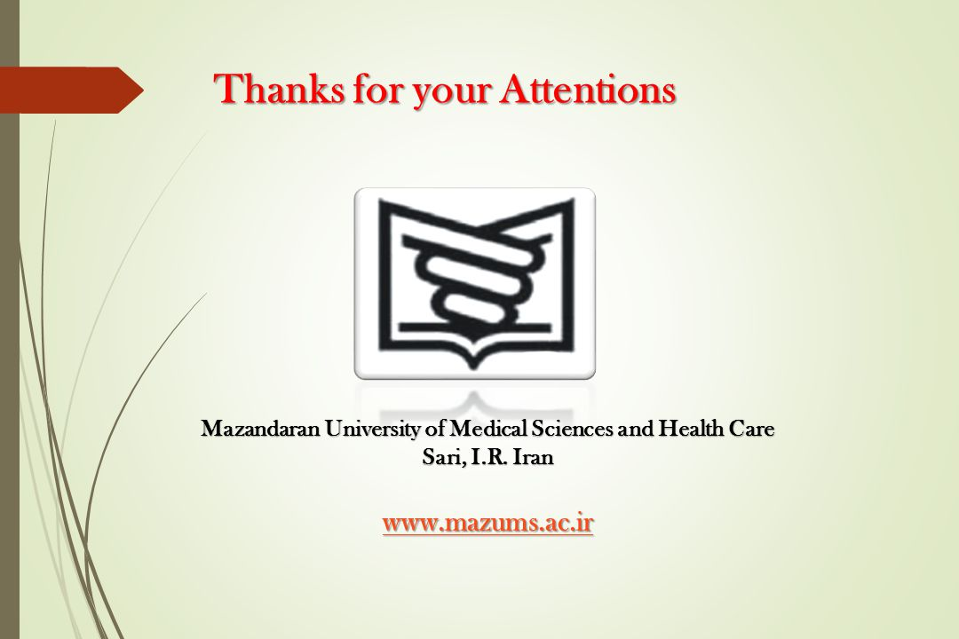 Thanks for your Attentions Mazandaran University of Medical Sciences and Health Care Sari, I.R.