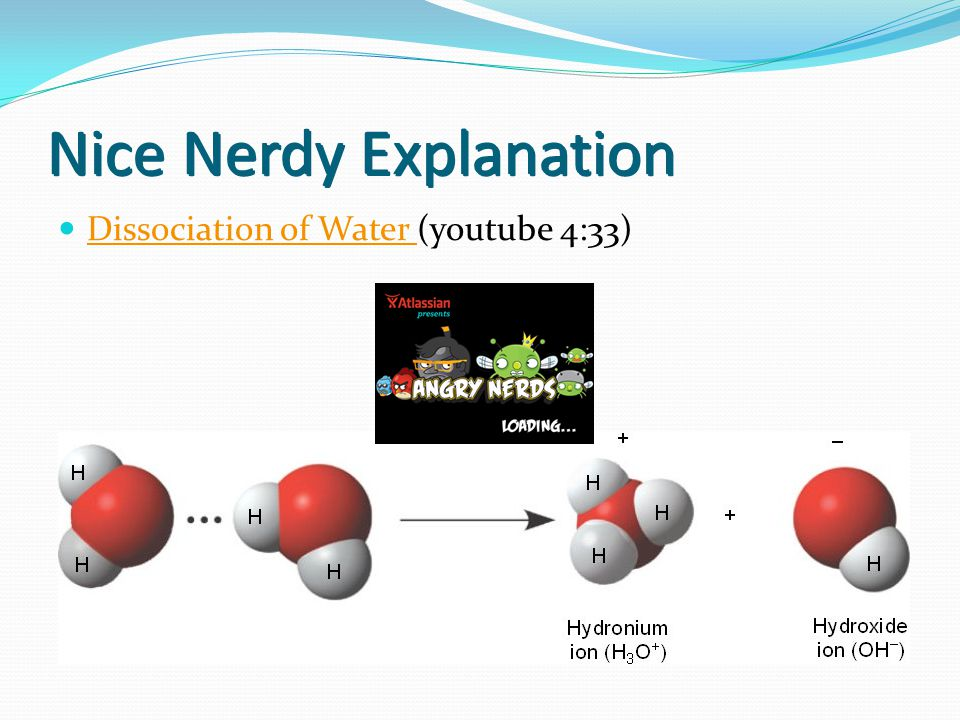 Nice Nerdy Explanation Dissociation of Water (youtube 4:33) Dissociation of Water Nice Nerdy Explanation