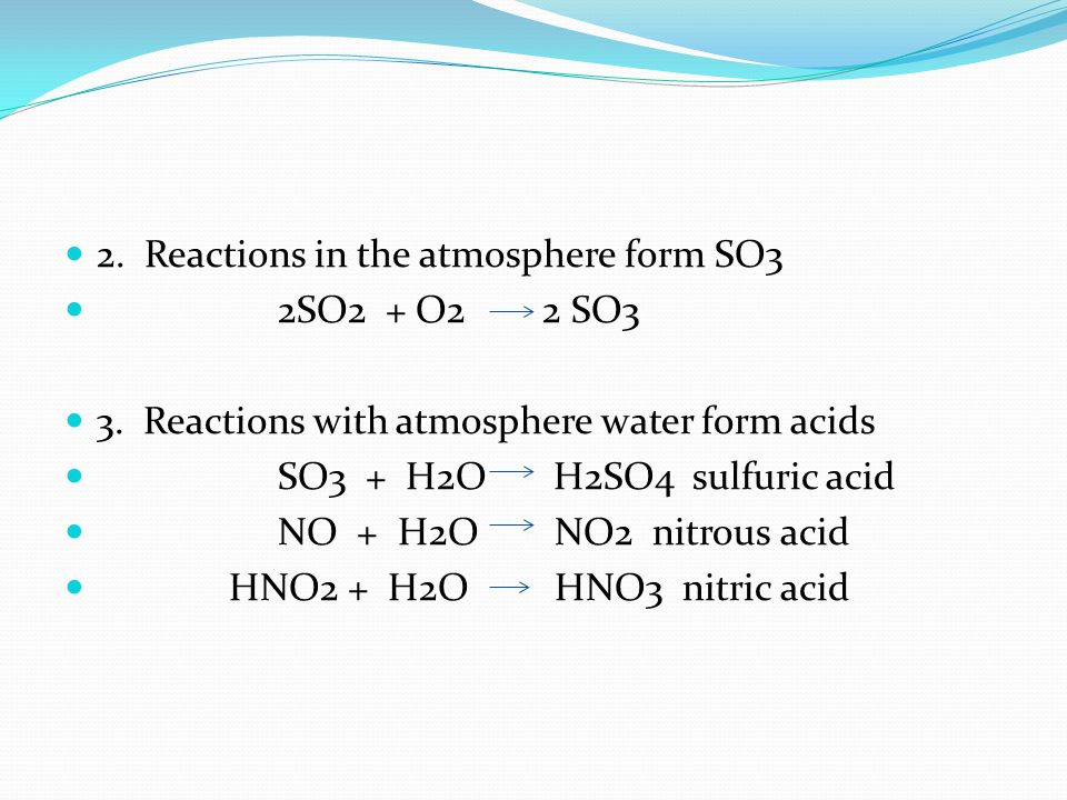 2. Reactions in the atmosphere form SO3 2SO2 + O2 2 SO3 3.