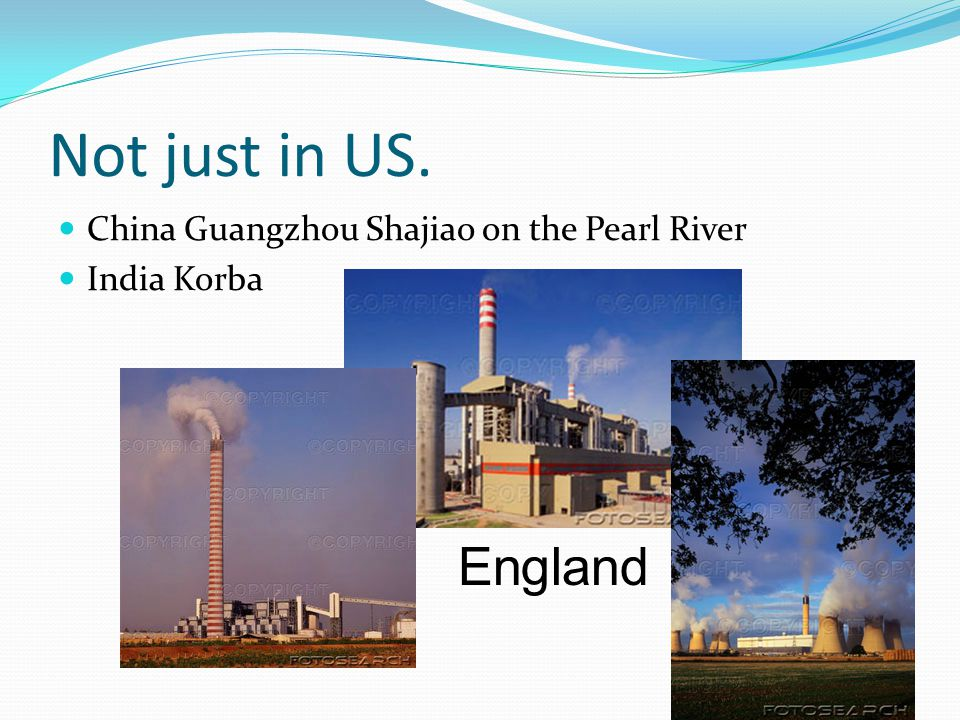 Not just in US. China Guangzhou Shajiao on the Pearl River India Korba England