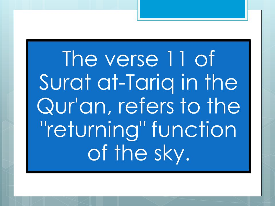 The verse 11 of Surat at-Tariq in the Qur an, refers to the returning function of the sky.