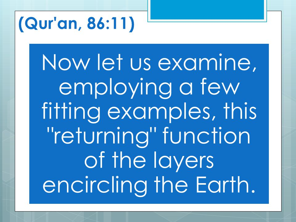 (Qur an, 86:11) Now let us examine, employing a few fitting examples, this returning function of the layers encircling the Earth.