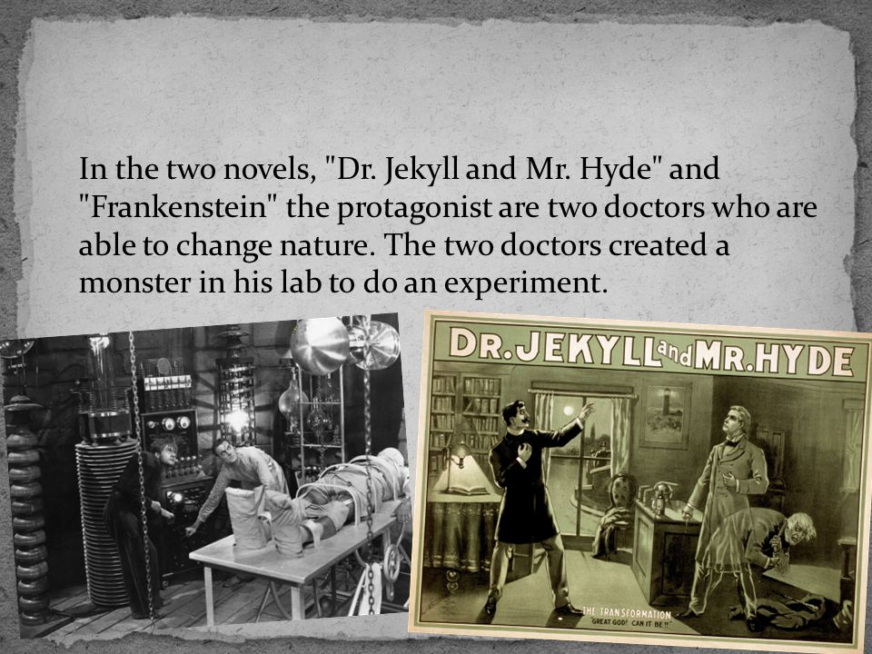 In the two novels, Dr. Jekyll and Mr.