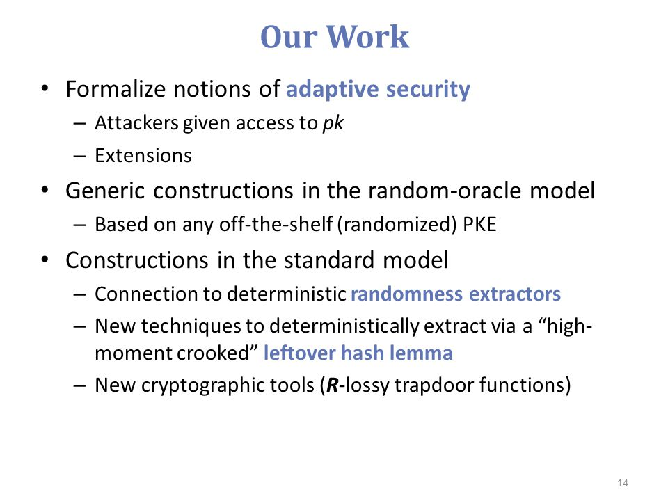 Our Work Formalize notions of adaptive security – Attackers given access to pk – Extensions Generic constructions in the random-oracle model – Based o
