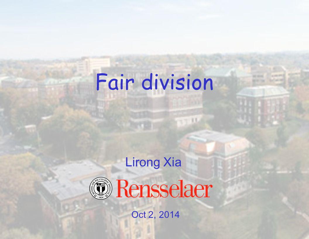Oct 2, 2014 Lirong Xia Fair division