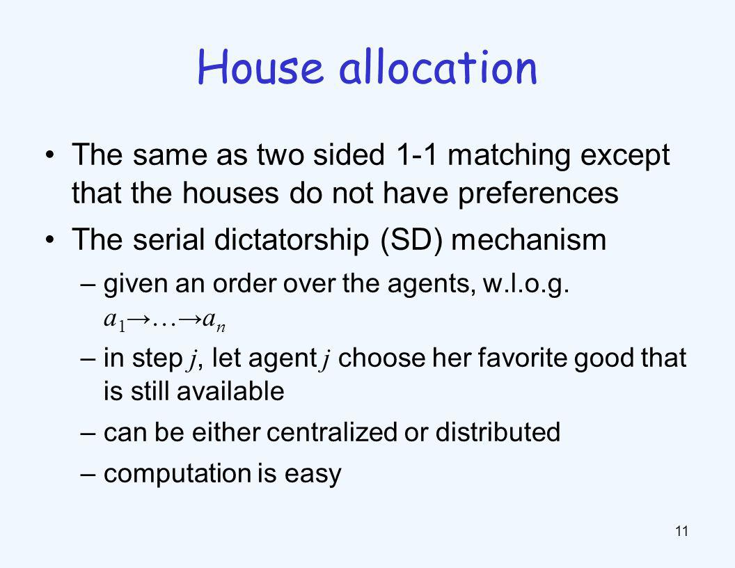 The same as two sided 1-1 matching except that the houses do not have preferences The serial dictatorship (SD) mechanism –given an order over the agen