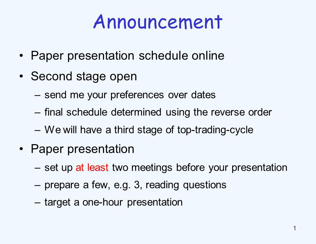 Paper presentation schedule online Second stage open –send me your preferences over dates –final schedule determined using the reverse order –We will