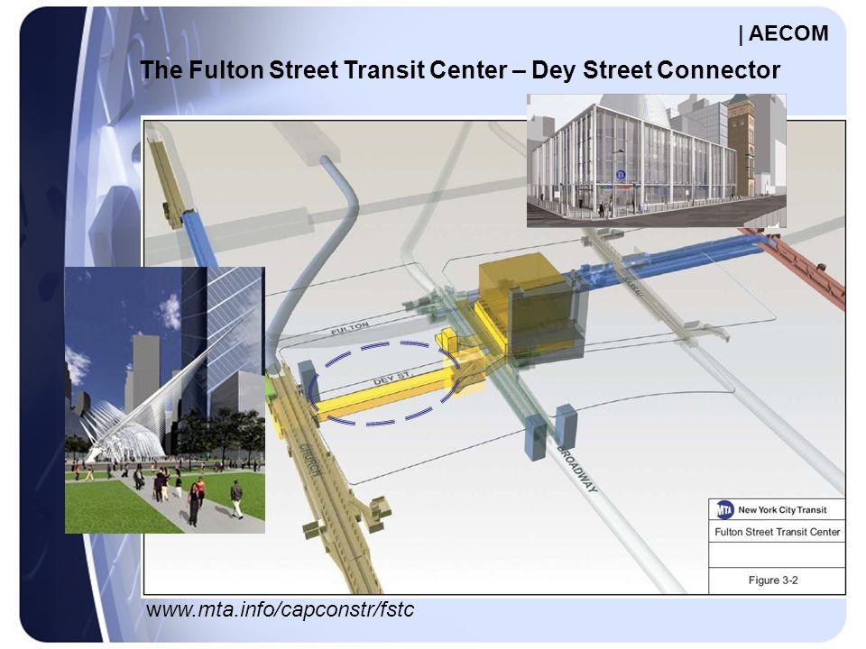 The Fulton Street Transit Center – Dey Street Connector www.mta.info/capconstr/fstc | AECOM