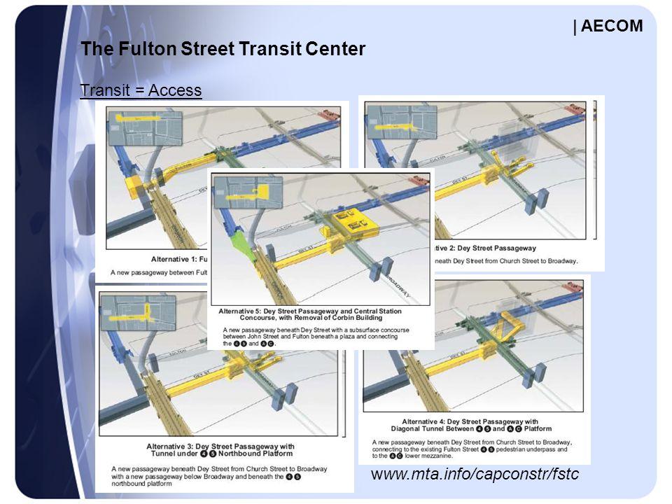 The Fulton Street Transit Center Transit = Access www.mta.info/capconstr/fstc | AECOM
