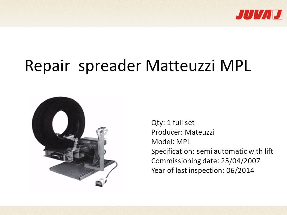 Repair spreader Matteuzzi MPL Qty: 1 full set Producer: Mateuzzi Model: MPL Specification: semi automatic with lift Commissioning date: 25/04/2007 Year of last inspection: 06/2014