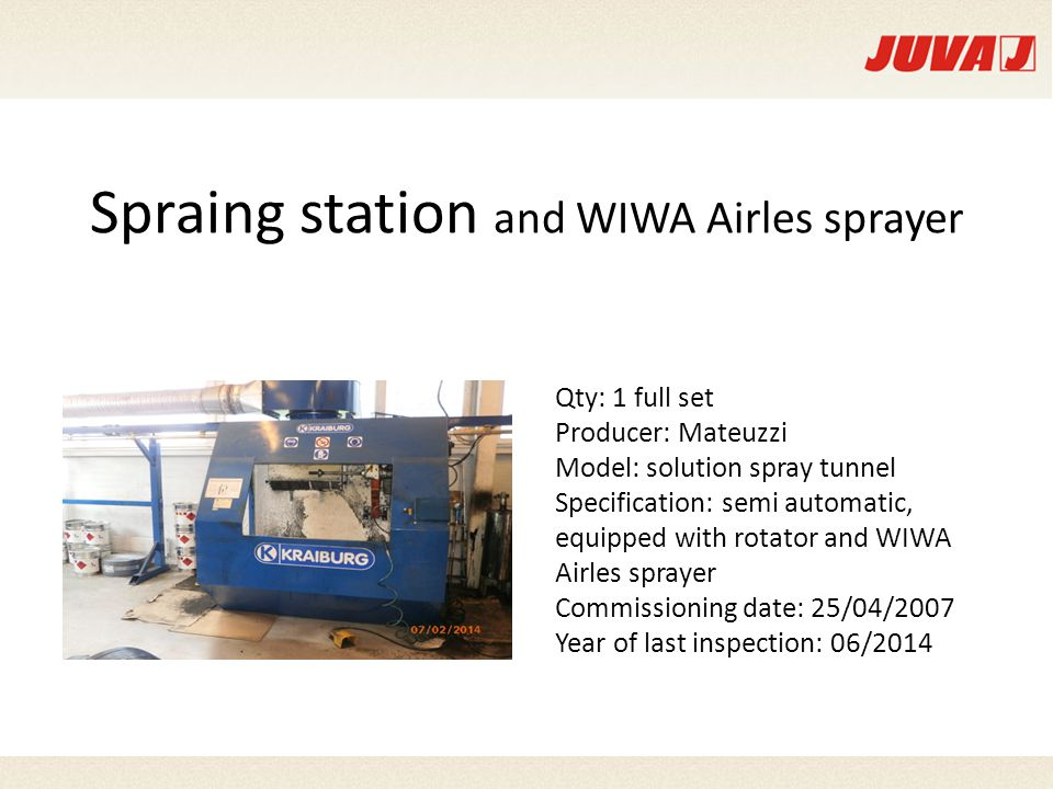 Spraing station and WIWA Airles sprayer Qty: 1 full set Producer: Mateuzzi Model: solution spray tunnel Specification: semi automatic, equipped with rotator and WIWA Airles sprayer Commissioning date: 25/04/2007 Year of last inspection: 06/2014