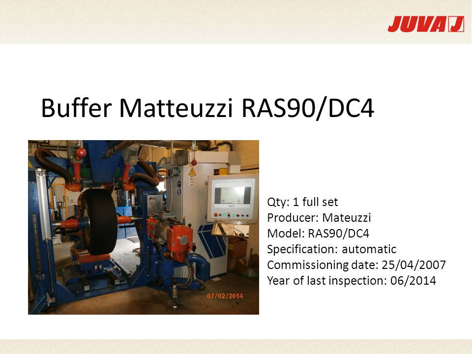 Buffer Matteuzzi RAS90/DC4 Qty: 1 full set Producer: Mateuzzi Model: RAS90/DC4 Specification: automatic Commissioning date: 25/04/2007 Year of last inspection: 06/2014