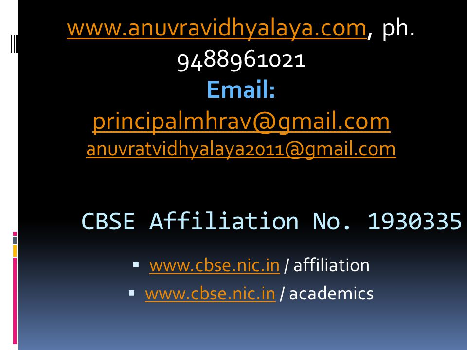CBSE Affiliation No. 1930335  www.cbse.nic.in / affiliation www.cbse.nic.in  www.cbse.nic.in / academics www.cbse.nic.in www.anuvravidhyalaya.comwww