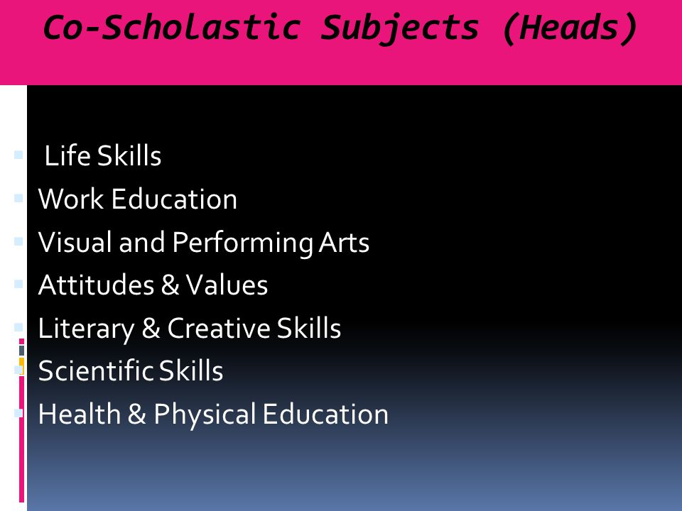  Life Skills  Work Education  Visual and Performing Arts  Attitudes & Values  Literary & Creative Skills  Scientific Skills  Health & Physical