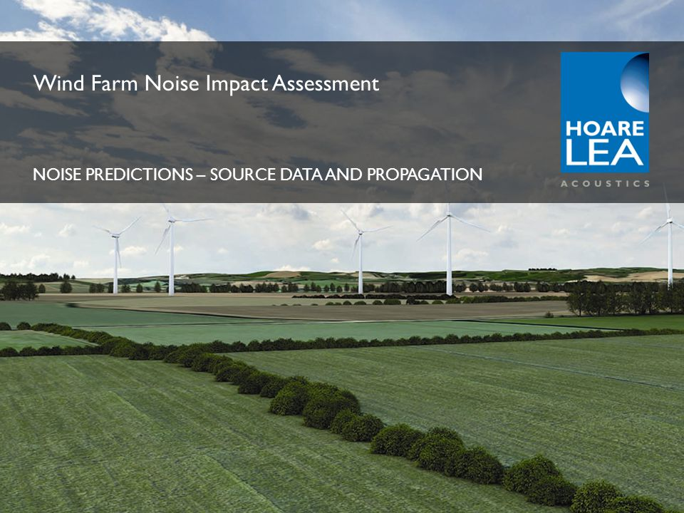 www.hoarelea.com Main measurement locations: from approximately 100m to 820 m from nearest turbine Lightly undulating but acoustically flat terrain Minimal vegetation surrounding turbines, forestry close to locations Ground cover of mixed soft ground and flooded areas N Wind Farm Envelope P1 P2 P3 P4 P5 Predictions are made for: high speed mode only G=0.5 tested sound power data + 1dB (Stated test uncertainty) Site C