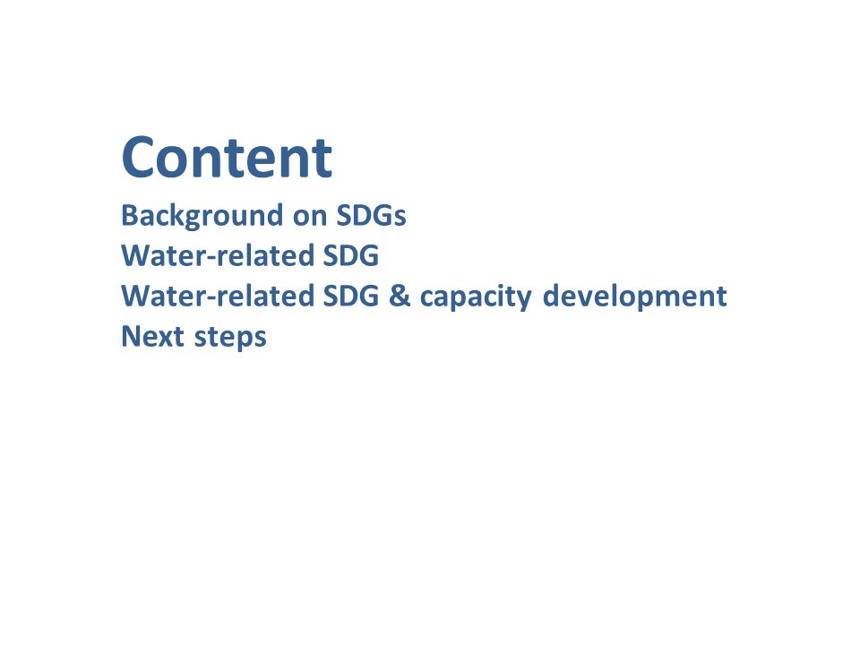 Content Background on SDGs Water-related SDG Water-related SDG & capacity development Next steps