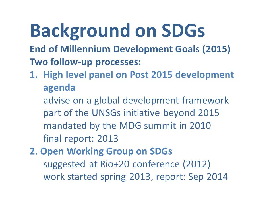 Background on SDGs Global Conversation 11 global thematic consultations and up to 100 country consultation.