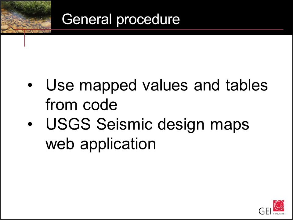 General procedure Use mapped values and tables from code USGS Seismic design maps web application
