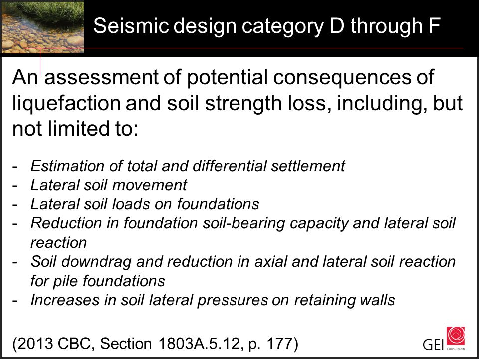 Seismic design category D through F An assessment of potential consequences of liquefaction and soil strength loss, including, but not limited to: -Es