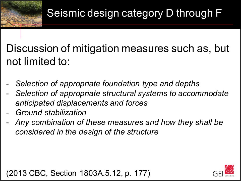 Seismic design category D through F Discussion of mitigation measures such as, but not limited to: -Selection of appropriate foundation type and depth