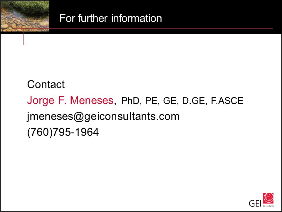 Contact Jorge F. Meneses, PhD, PE, GE, D.GE, F.ASCE jmeneses@geiconsultants.com (760)795-1964 For further information