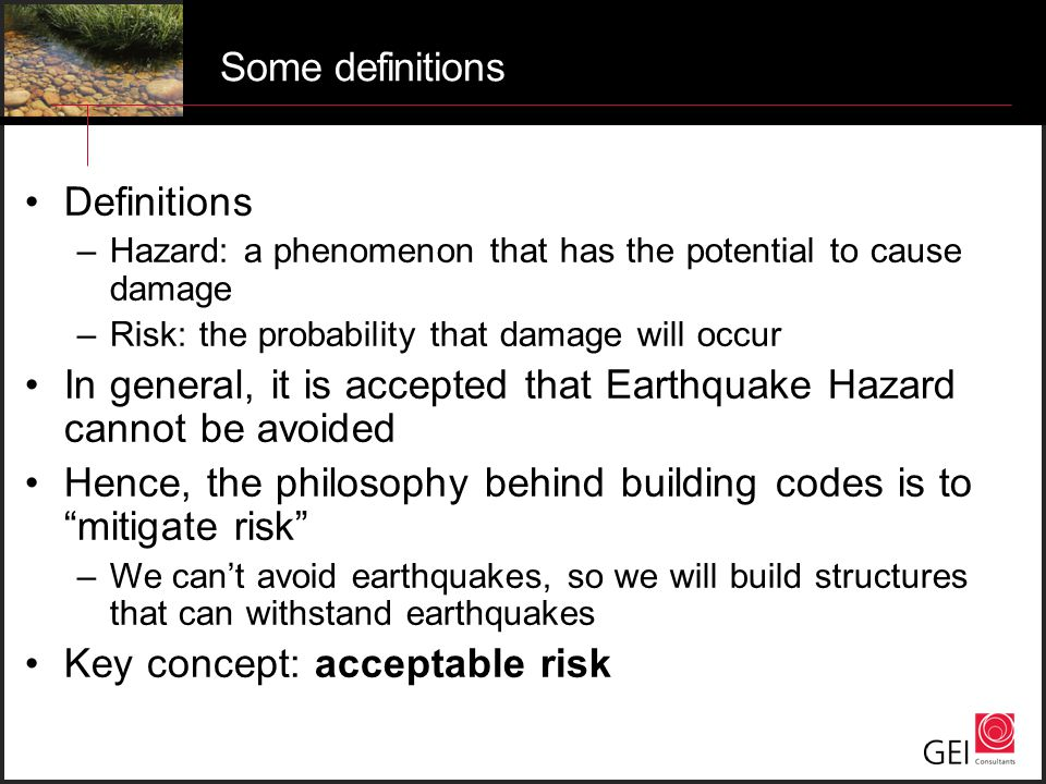 Some definitions Definitions –Hazard: a phenomenon that has the potential to cause damage –Risk: the probability that damage will occur In general, it