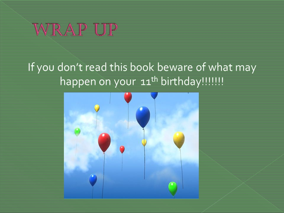 If you don't read this book beware of what may happen on your 11 th birthday!!!!!!!