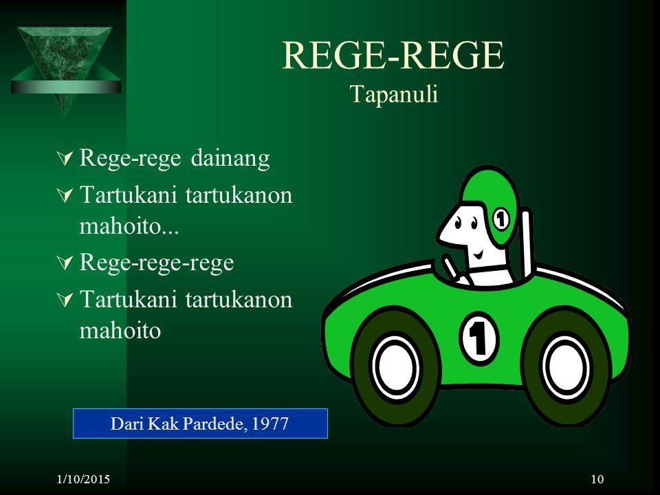 1/10/201510 REGE-REGE Tapanuli  Rege-rege dainang  Tartukani tartukanon mahoito...  Rege-rege-rege  Tartukani tartukanon mahoito Dari Kak Pardede,