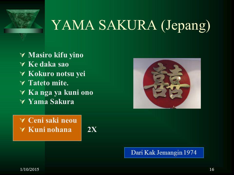 1/10/201516 YAMA SAKURA (Jepang)  Masiro kifu yino  Ke daka sao  Kokuro notsu yei  Tateto mite.  Ka nga ya kuni ono  Yama Sakura  Ceni saki neo