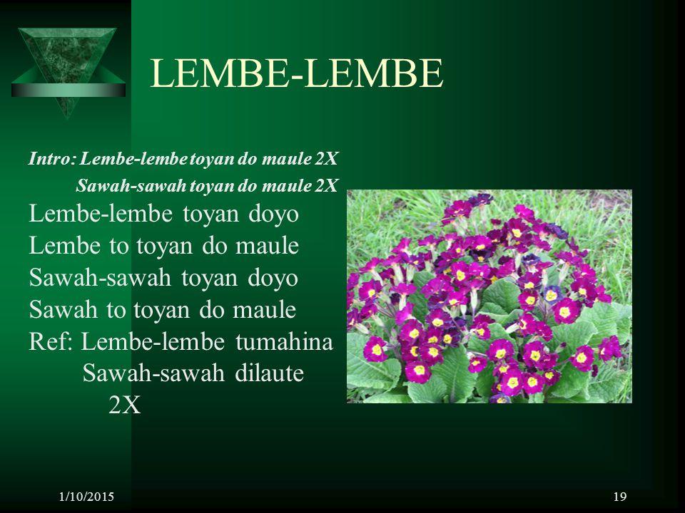 1/10/201519 LEMBE-LEMBE Intro: Lembe-lembe toyan do maule 2X Sawah-sawah toyan do maule 2X Lembe-lembe toyan doyo Lembe to toyan do maule Sawah-sawah
