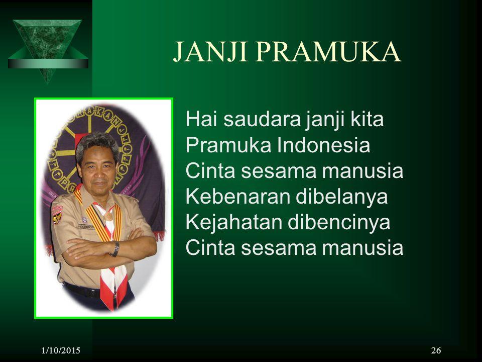 1/10/201526 JANJI PRAMUKA Hai saudara janji kita Pramuka Indonesia Cinta sesama manusia Kebenaran dibelanya Kejahatan dibencinya Cinta sesama manusia