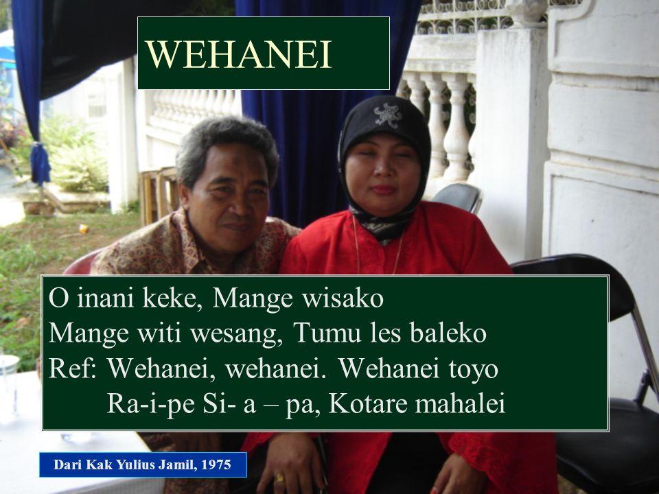 WEHANEI O inani keke, Mange wisako Mange witi wesang, Tumu les baleko Ref: Wehanei, wehanei. Wehanei toyo Ra-i-pe Si- a – pa, Kotare mahalei Dari Kak