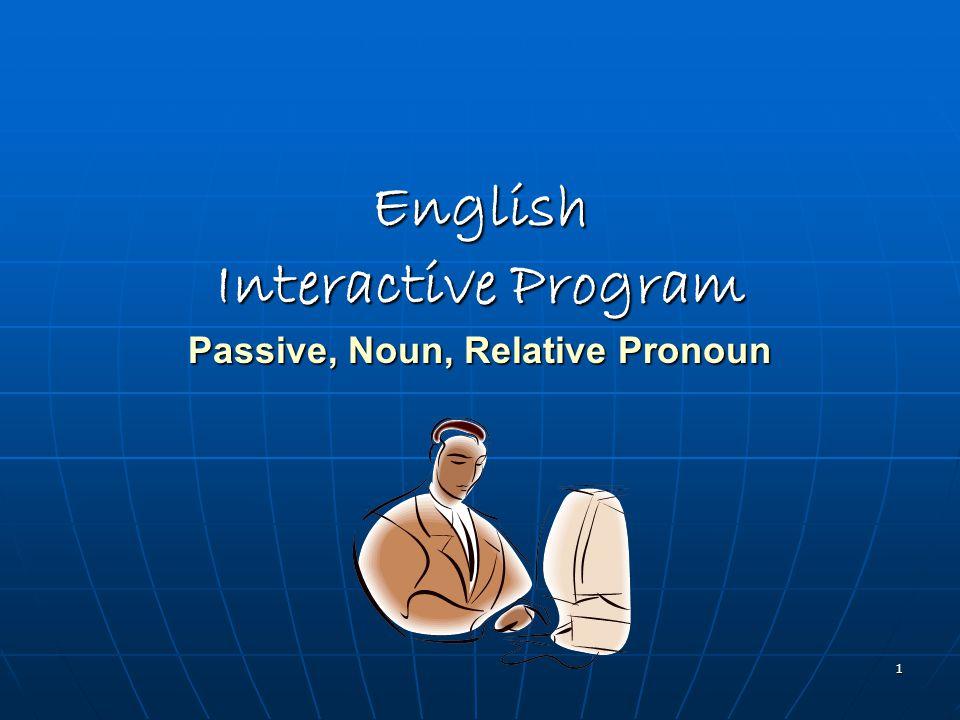 1 English Interactive Program Passive, Noun, Relative Pronoun