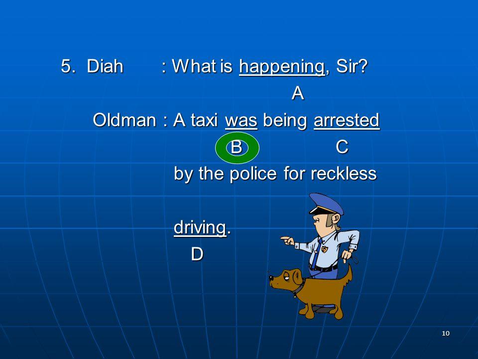 10 5. Diah : What is happening, Sir.
