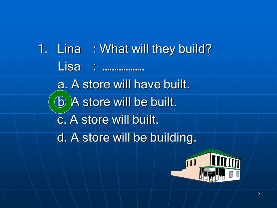 2 1. Lina: What will they build. Lisa: ……………… Lisa: ……………… a.
