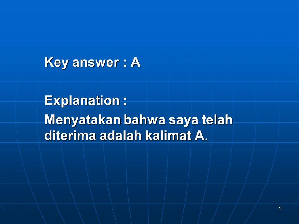 5 Key answer: A Explanation: Menyatakan bahwa saya telah diterima adalah kalimat A.