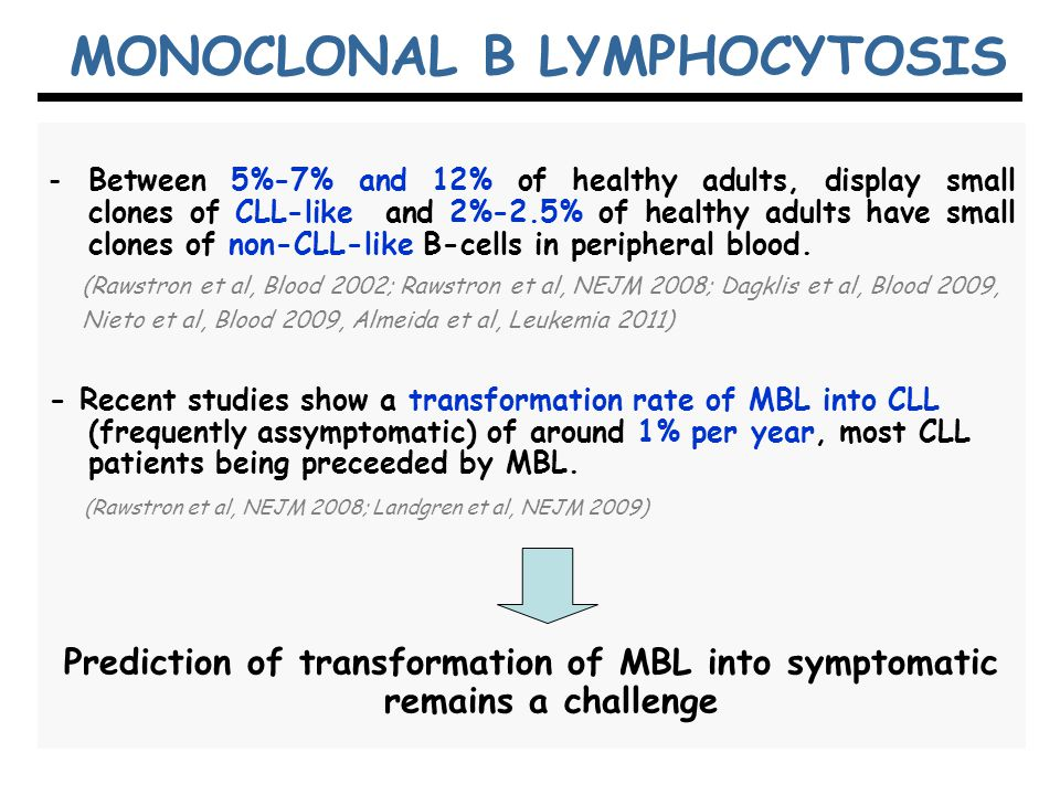 -Between 5%-7% and 12% of healthy adults, display small clones of CLL-like and 2%-2.5% of healthy adults have small clones of non-CLL-like B-cells in peripheral blood.
