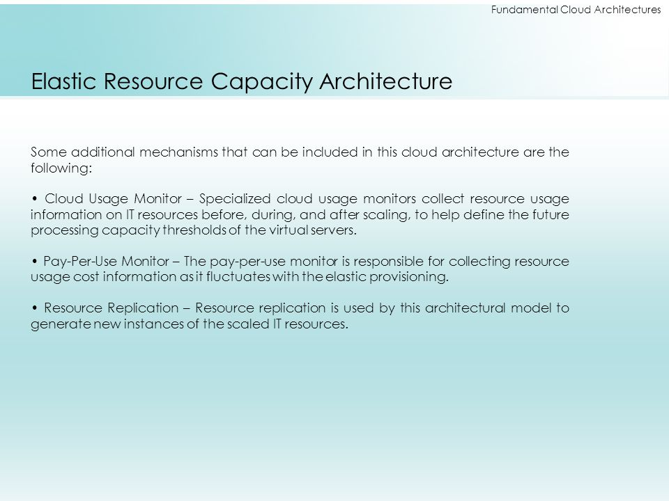 Fundamental Cloud Architectures Elastic Resource Capacity Architecture Some additional mechanisms that can be included in this cloud architecture are